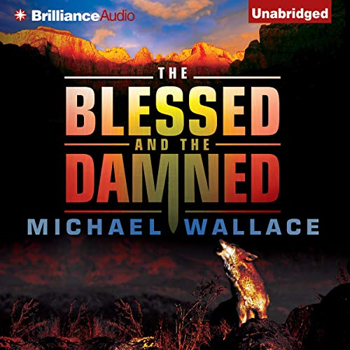 The Blessed and the Damned Audiobook By Michael Wallace cover art