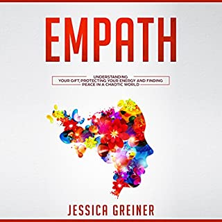 Empath     Understanding Your Gift, Protecting Your Energy and Finding Peace in a Chaotic World              By:                                                                                                                                 Jessica Greiner                               Narrated by:                                                                                                                                 Virginia White                      Length: 2 hrs and 6 mins     5 ratings     Overall 4.0