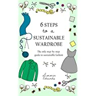6 Steps to a Sustainable Wardrobe: The only step-by-step guide to sustainable fashion (6 Steps series Book 1)