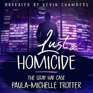 Lust and Homicide: The Gray Hat Case     Death Betrayal and Love Series, Volume 3              By:                                                                                                                                 Paula-Michelle Trotter                               Narrated by:                                                                                                                                 Kevin Chambers                      Length: 3 hrs and 17 mins     5 ratings     Overall 5.0