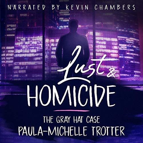 Lust and Homicide: The Gray Hat Case audiobook cover art