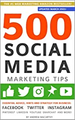 500 Social Media Marketing Tips: Essential Advice, Hints and Strategy for Business: Facebook, Twitter, Instagram, Pinterest, LinkedIn, YouTube, Snapchat, and More! (Updated MARCH 2021!)