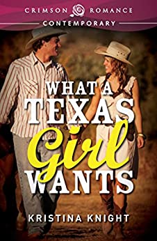 What a Texas Girl Wants (Texas Wishes Book 1) by [Kristina Knight]