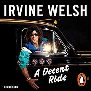 A Decent Ride                   By:                                                                                                                                 Irvine Welsh                               Narrated by:                                                                                                                                 Tam Dean Burn                      Length: 14 hrs and 9 mins     7 ratings     Overall 4.3