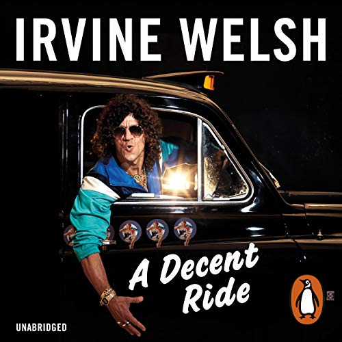 A Decent Ride                   By:                                                                                                                                 Irvine Welsh                               Narrated by:                                                                                                                                 Tam Dean Burn                      Length: 14 hrs and 9 mins     10 ratings     Overall 4.4