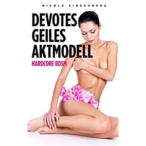 Devotes geiles Aktmodell (Hardcore BDSM) (German Edition) 6 spesavip