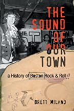 Sound of Our Town: A History of Boston Rock & Roll
