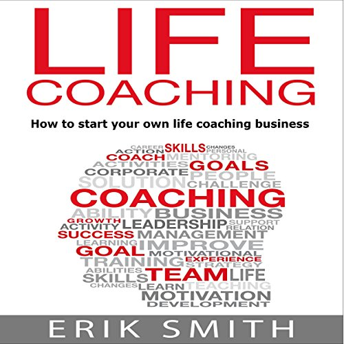 Life Coaching: How to Start Your Own Life Coaching Business audiobook cover art