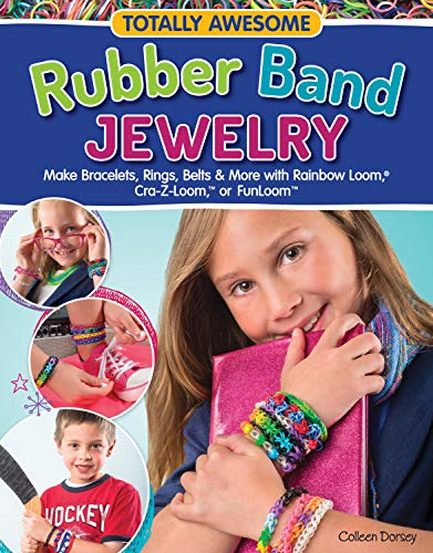 Totally Awesome Rubber Band Jewelry: Make Bracelets, Rings, Belts & More with Rainbow Loom(R), Cra-Z-Loom(TM), or FunLoom(TM)
