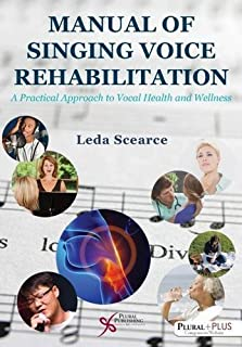 Manual of Singing Voice Rehabilitation: A Practical Approach to Vocal Health and Wellness by Leda Scearce (2016-03-31)