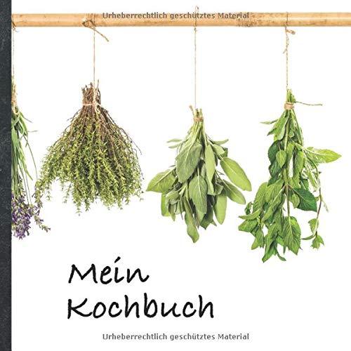 """Mein Kochbuch: blanko Rezeptbuch zum Selberschreiben • Platz für 100 Rezepte • mit Register • Design """"DIY Kräuter"""" • praktisches 21 x 21 cm Soft Cover ... vegan oder zum Grillen • Do it Yourself!"""