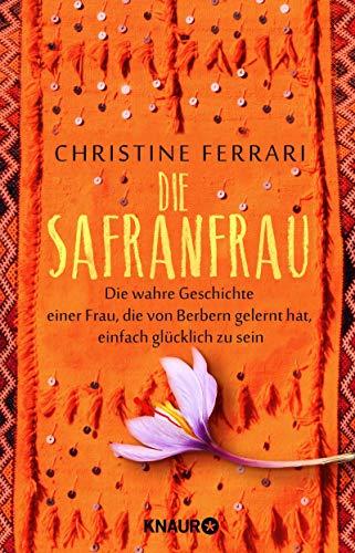 Die Safranfrau: Die wahre Geschichte einer Frau, die von Berbern gelernt hat, einfach glücklich zu sein