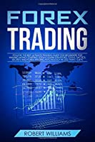 Forex Trading: Follow the Best Ultimate Trading Guide for Beginners for Making Money Starting Today! Learn Strategies, Tools, Tactics, Secrets, and Forex Trading Psychology in Less than 7 Days
