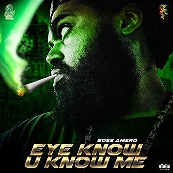 Eye Know U Know Me