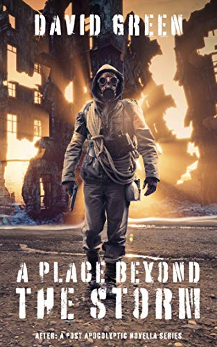 A Place Beyond the Storm (AFTER: A POST-APOCALYPTIC SURVIVOR SERIES) by [David Green, Eerie River Publishing]