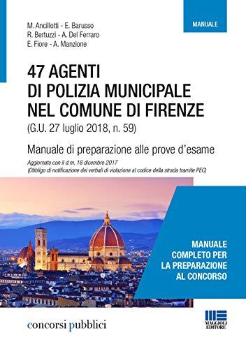 47 agenti di polizia municipale nel comune di Firenze. Manuale di preparazione alle prove d'esame