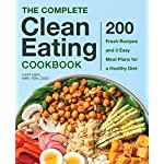 Health Shopping The Complete Clean Eating Cookbook: 200 Fresh Recipes and 3 Easy Meal Plans for a