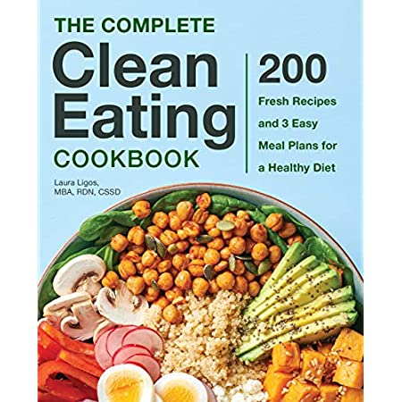 Health Shopping The Complete Clean Eating Cookbook: 200 Fresh Recipes and 3 Easy Meal Plans for a Healthy Diet