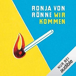 Wir kommen                   Autor:                                                                                                                                 Ronja von Rönne                               Sprecher:                                                                                                                                 Ronja von Rönne                      Spieldauer: 3 Std. und 49 Min.     157 Bewertungen     Gesamt 4,0