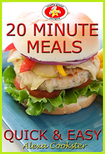 20 Minute Meals: 50 Quick Easy Recipes for Dinner & Lunch by [Alexa Cookster]