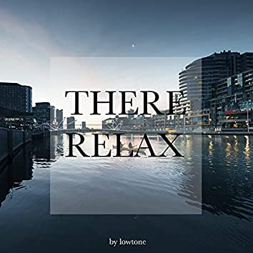 There Relax