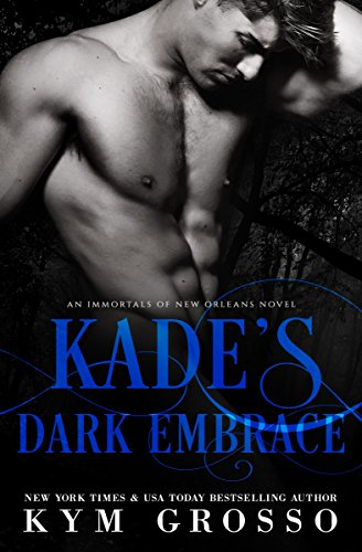 Kade's Dark Embrace (Immortals of New Orleans Book 1) by [Kym Grosso, Julie Roberts]