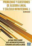 Problemas y cuestiones de álgebra lineal y cálculo infinitesimal I (exámenes)