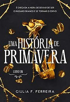 Uma História de Primavera: livro 1 por [Giulia F.  Ferreira]