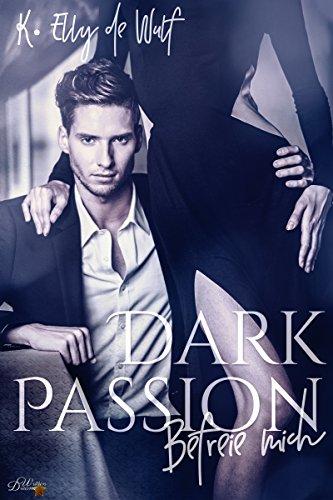 Dark Passion: Befreie mich (Dark Passion Reihe 1)
