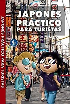 JAPONÉS PRÁCTICO PARA TURISTAS: Lo más básico, justo y funcional para hablar japonés (Japón con Kira Sensei) de [Kira Sensei, Darma Fasedos]