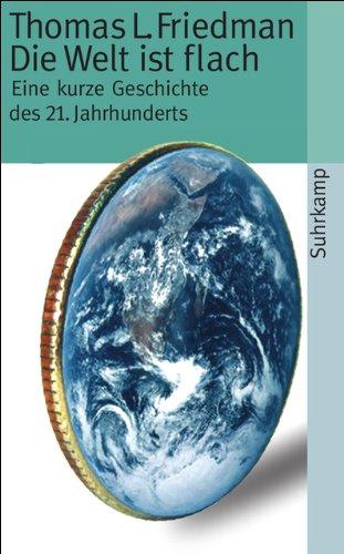 Die Welt ist flach: Eine kurze Geschichte des 21. Jahrhunderts (suhrkamp taschenbuch)