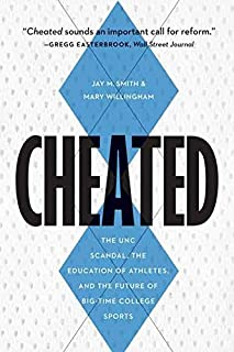 Cheated: The UNC Scandal, the Education of Athletes, and the Future of Big-Time College Sports by Jay M Smith (2015-03-15)