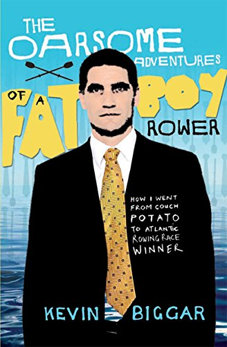 The Oarsome Adventures of a Fat Boy Rower: How I Went from Couch Potato to Atlantic Rowing Race Winner (English Edition)