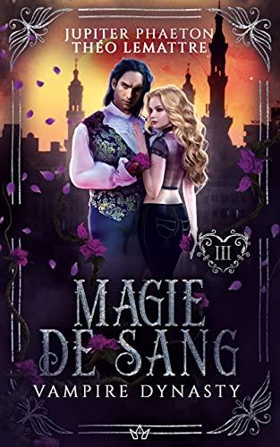 Magie de Sang (Vampire Dynasty t. 3) par [Jupiter Phaeton, Théo Lemattre]