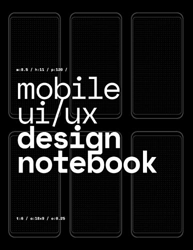 Mobile UI/UX Design Notebook: (Black) User Interface & User Experience Design Sketchbook for App Designers and Developers - 8.5 x 11 / 120 Pages / Dot Grid