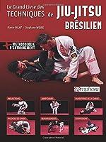 Le grand livre des techniques de Jiu-Jitsu brésilien de Stéphane Weiss