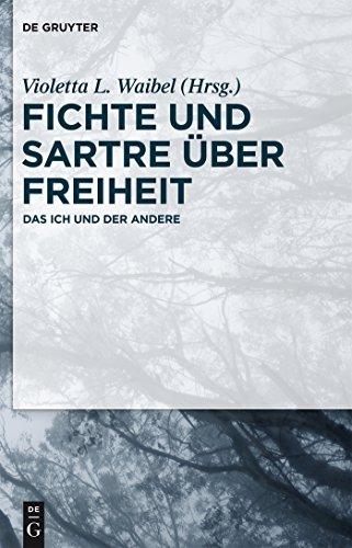Fichte und Sartre über Freiheit: Das Ich und der Andere