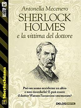 Sherlock Holmes e la vittima del dottore (Sherlockiana) di [Antonella Mecenero]