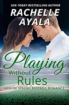 Playing Without Rules (Men of Spring Baseball Book 1) by [Rachelle Ayala]