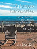Arkansas Backstories, Volume Two: Quirks, Characters, and Curiosities of the Natural State