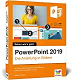 PowerPoint 2019: Die Anleitung in Bildern. Bild für Bild PowerPoint 2016 kennenlernen. Komplett in Farbe. Für alle Einsteiger – auch für Senioren!