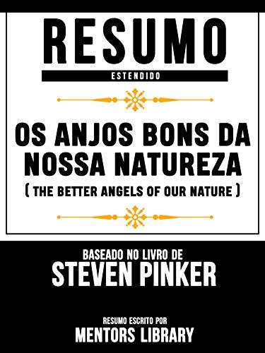 Resumo Estendido: Os Anjos Bons Da Nossa Natureza: (The Better Angels Of Our Nature) - Baseado No Livro De Steven Pinker