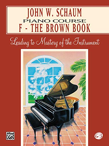 John W. Schaum Piano Course, F: The Brown Book: Leading to Mastery of the Instrument