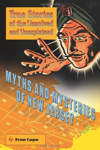 Myths and Mysteries of New Jersey: True Stories Of The Unsolved And Unexplained (Myths and Mysteries Series)