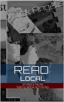 Read Local (NW Florida Writers' Group Book 1) by [Nick Angelis, Jennifer McCarthy, Patrick Sims, Frank Kelso, Raquel A Greer, Walter Grant, Eric Majors, Terry Murphy, Jennifer Aicher, Cam Davis  Angela Roberts Paige McKinney]