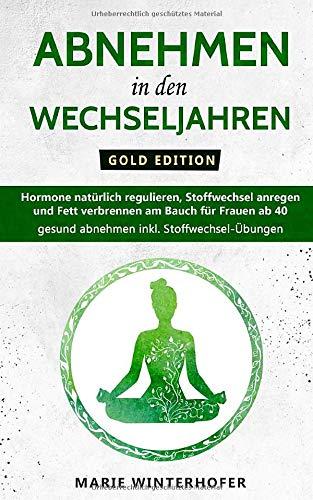 Abnehmen in den Wechseljahren - Gold Edition: Hormone natürlich regulieren, Stoffwechsel anregen und Fett verbrennen am Bauch für Frauen ab 40 - gesund abnehmen inkl. Stoffwechsel-Übungen