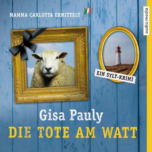 Die Tote am Watt     Mamma Carlotta 1              Autor:                                                                                                                                 Gisa Pauly                               Sprecher:                                                                                                                                 Ricci Hohlt                      Spieldauer: 6 Std. und 25 Min.     397 Bewertungen     Gesamt 4,0