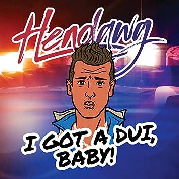 I Got A DUI Baby