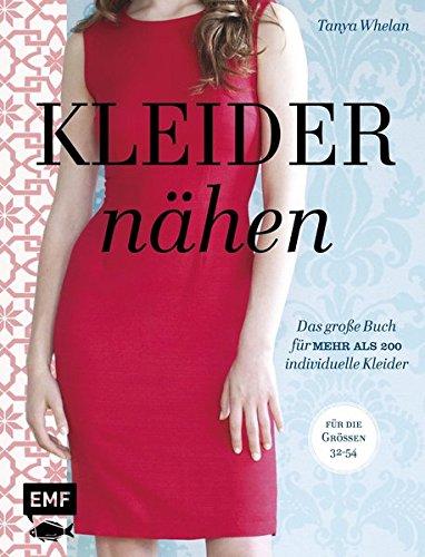 Kleider nähen: Das große Buch für mehr als 200 individuelle Kleider - Für die Größen 32-54