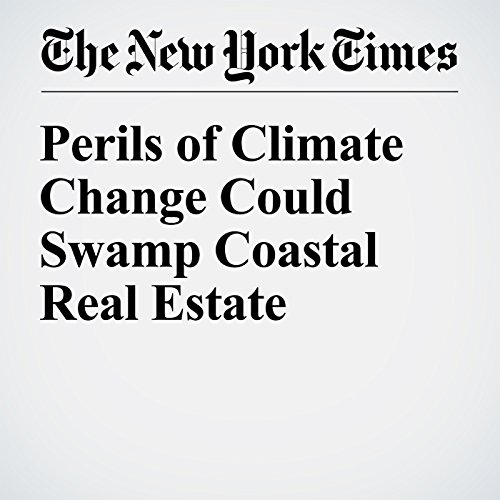 Perils of Climate Change Could Swamp Coastal Real Estate audiobook cover art